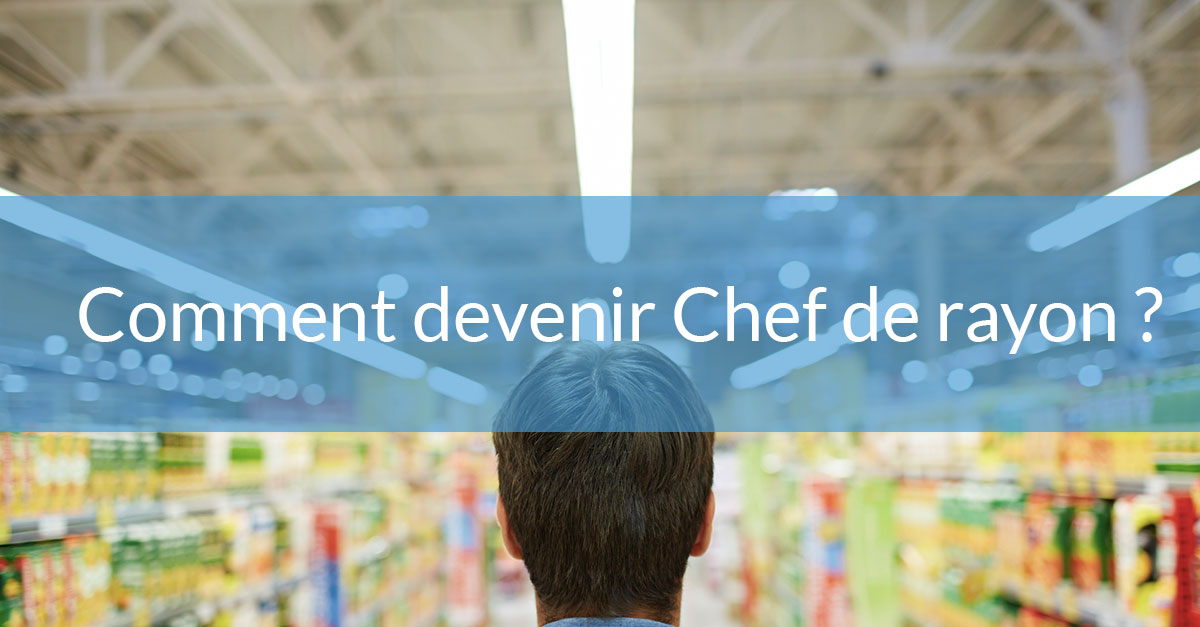 Comment devenir Chef de rayon ?